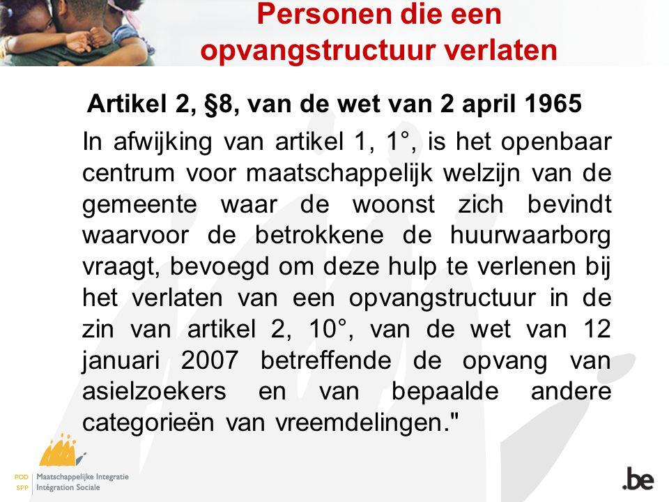 Personen die een opvangstructuur verlaten Artikel 2, §8, van de wet van 2 april 1965 In afwijking van artikel 1, 1°, is het openbaar centrum voor maat