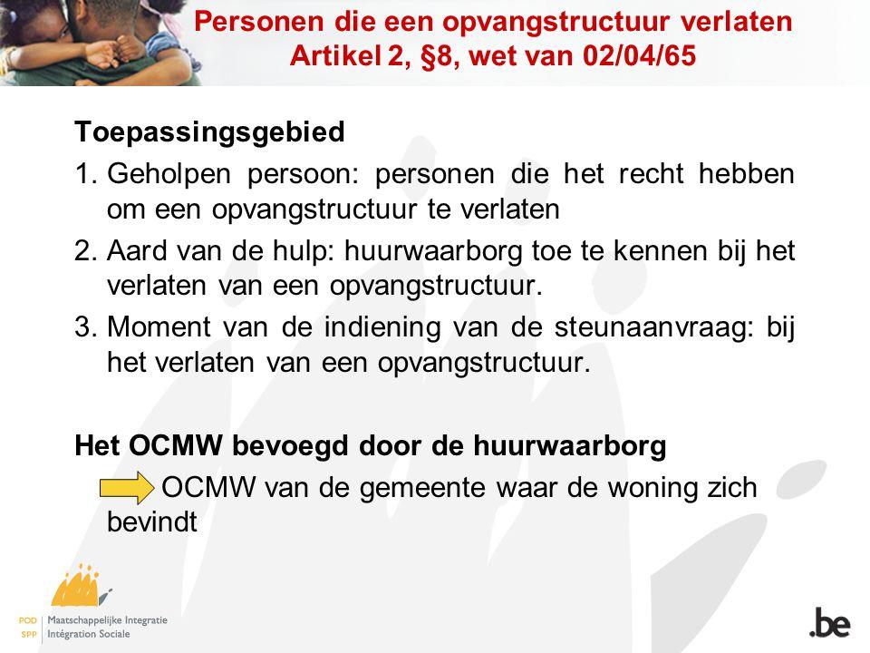 Personen die een opvangstructuur verlaten Artikel 2, §8, wet van 02/04/65 Toepassingsgebied 1.Geholpen persoon: personen die het recht hebben om een o