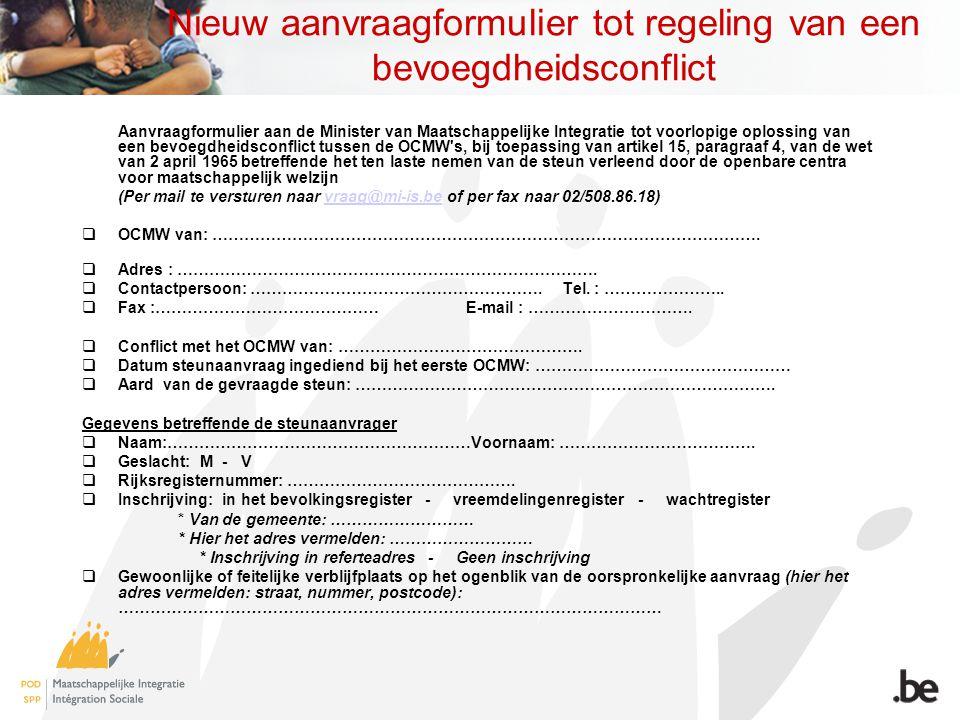 Nieuw aanvraagformulier tot regeling van een bevoegdheidsconflict Aanvraagformulier aan de Minister van Maatschappelijke Integratie tot voorlopige opl