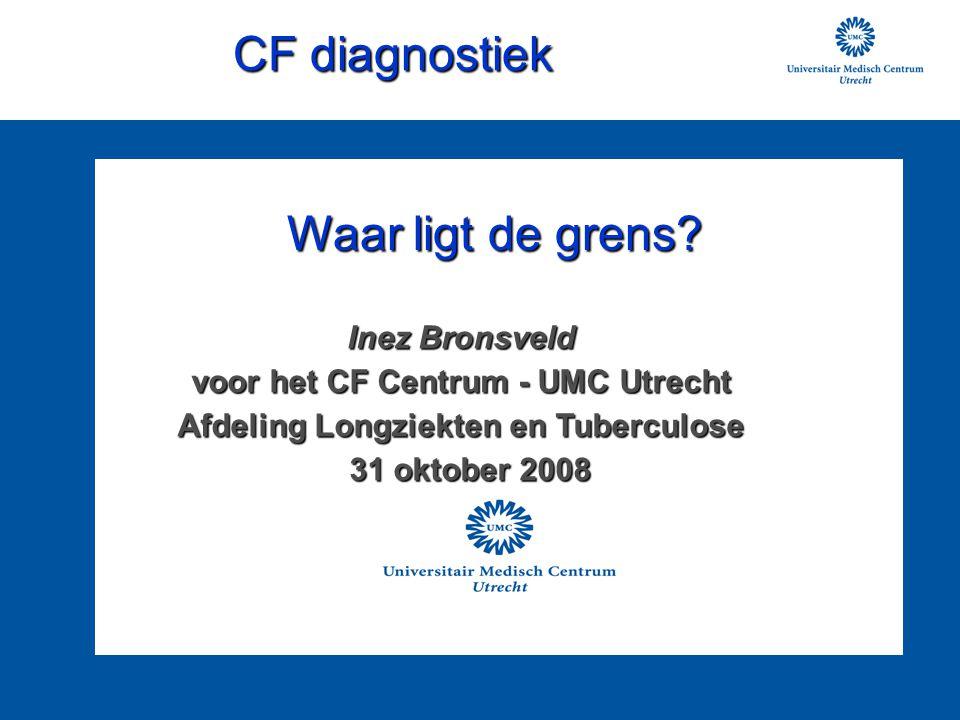 CF diagnostiek Inez Bronsveld voor het CF Centrum - UMC Utrecht Afdeling Longziekten en Tuberculose 31 oktober 2008 31 oktober 2008 Waar ligt de grens