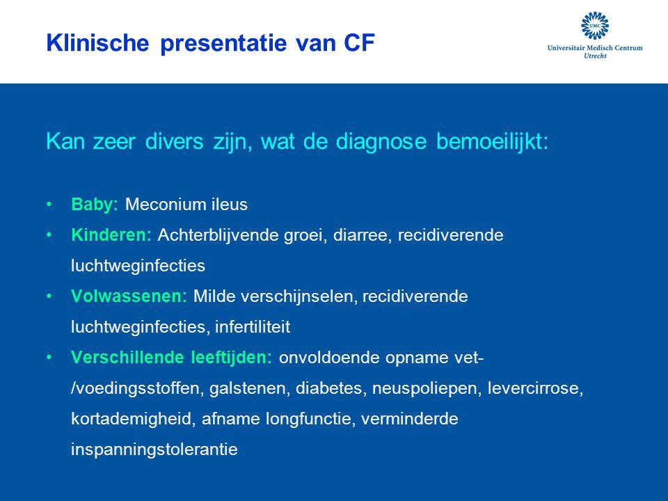 Klinische presentatie van CF Kan zeer divers zijn, wat de diagnose bemoeilijkt: Baby: Meconium ileus Kinderen: Achterblijvende groei, diarree, recidiv