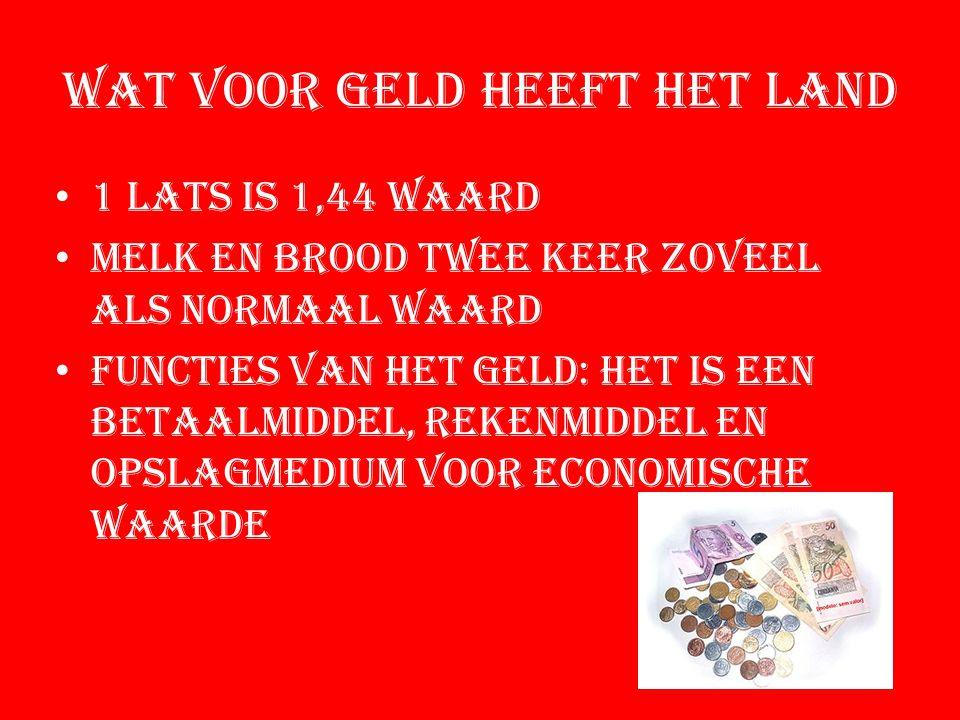 Wat voor geld heeft het land 1 Lats is 1,44 waard Melk en brood twee keer zoveel als normaal waard Functies van het geld: Het is een betaalmiddel, Rekenmiddel en opslagmedium voor economische waarde