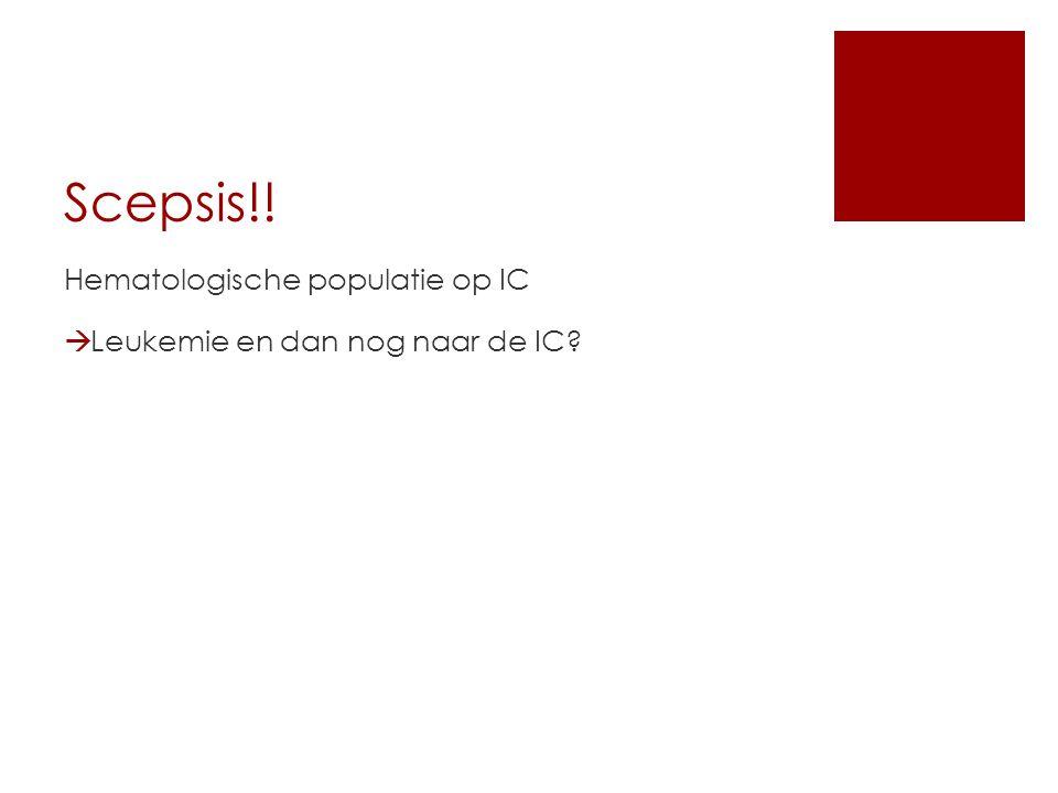 Scepsis!.Hematologische populatie op IC  Leukemie en dan nog naar de IC.