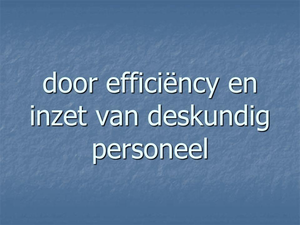 door efficiëncy en inzet van deskundig personeel