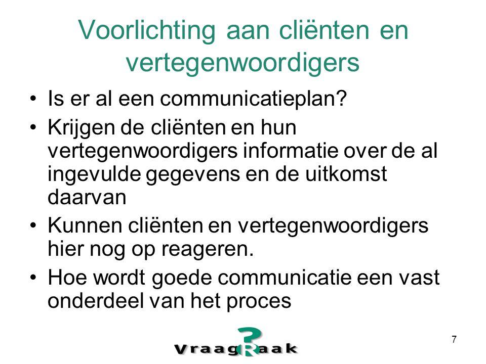 7 Voorlichting aan cliënten en vertegenwoordigers Is er al een communicatieplan.