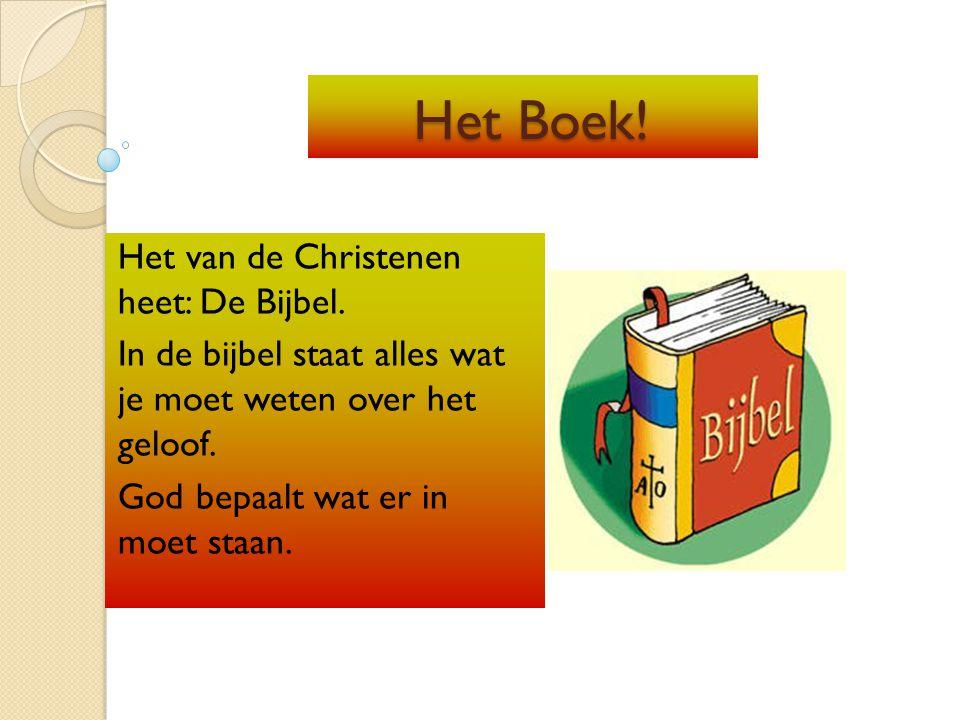 Het Boek! Het Boek! Het van de Christenen heet: De Bijbel. In de bijbel staat alles wat je moet weten over het geloof. God bepaalt wat er in moet staa