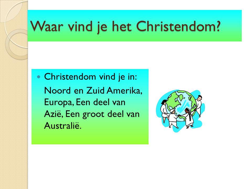 Waar vind je het Christendom? Christendom vind je in: Noord en Zuid Amerika, Europa, Een deel van Azië, Een groot deel van Australië.