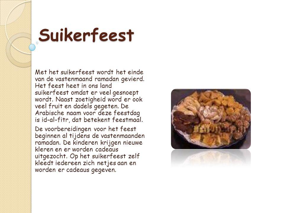 Suikerfeest Met het suikerfeest wordt het einde van de vastenmaand ramadan gevierd.