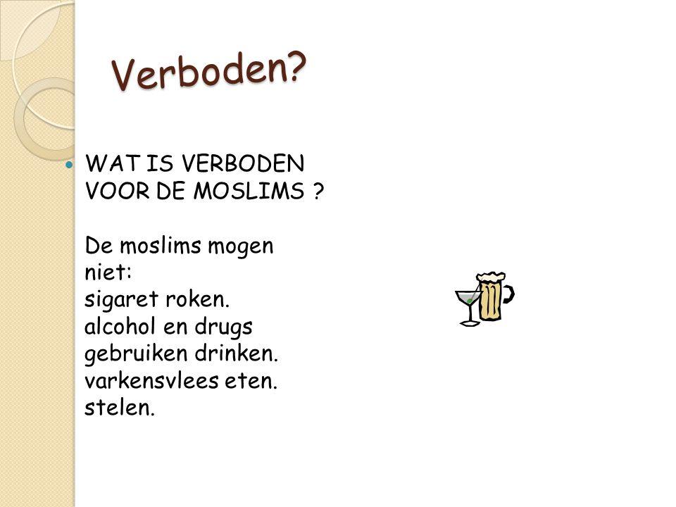 Verboden? WAT IS VERBODEN VOOR DE MOSLIMS ? De moslims mogen niet: sigaret roken. alcohol en drugs gebruiken drinken. varkensvlees eten. stelen.