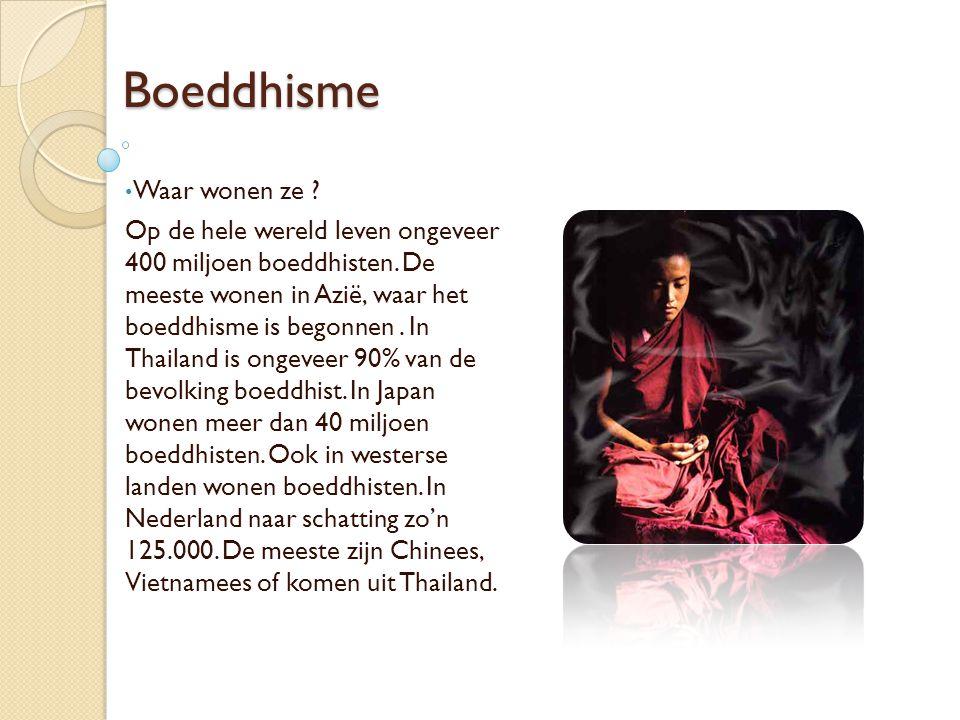 Boeddhisme Waar wonen ze ? Op de hele wereld leven ongeveer 400 miljoen boeddhisten. De meeste wonen in Azië, waar het boeddhisme is begonnen. In Thai