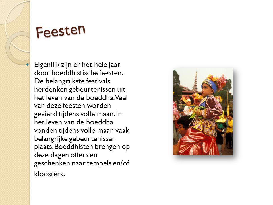Feesten Eigenlijk zijn er het hele jaar door boeddhistische feesten. De belangrijkste festivals herdenken gebeurtenissen uit het leven van de boeddha.
