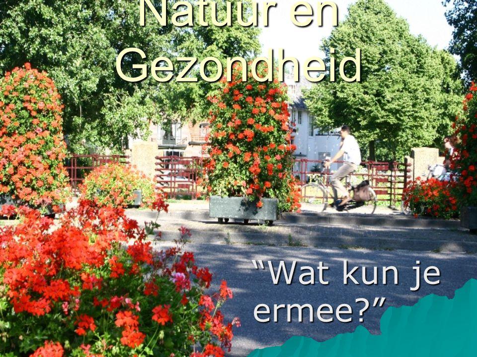 Natuur en Gezondheid Wat kun je ermee? Wat kun je ermee?