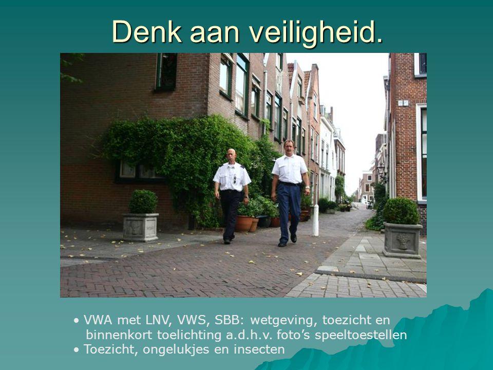 Denk aan veiligheid.VWA met LNV, VWS, SBB: wetgeving, toezicht en binnenkort toelichting a.d.h.v.