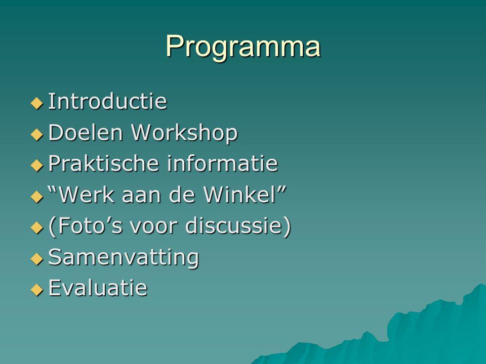 Programma  Introductie  Doelen Workshop  Praktische informatie  Werk aan de Winkel  (Foto's voor discussie)  Samenvatting  Evaluatie