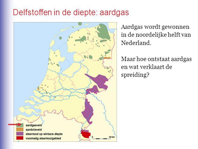 Delfstoffen in de diepte: aardgas Aardgas wordt gewonnen in de noordelijke helft van Nederland. Maar hoe ontstaat aardgas en wat verklaart de spreidin