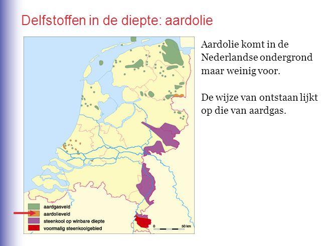 Delfstoffen in de diepte: aardolie Aardolie komt in de Nederlandse ondergrond maar weinig voor. De wijze van ontstaan lijkt op die van aardgas.
