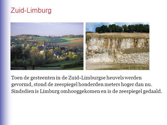 Zuid-Limburg Toen de gesteenten in de Zuid-Limburgse heuvels werden gevormd, stond de zeespiegel honderden meters hoger dan nu. Sindsdien is Limburg o