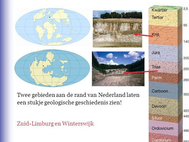Zuid-Limburg en Winterswijk Twee gebieden aan de rand van Nederland laten een stukje geologische geschiedenis zien!
