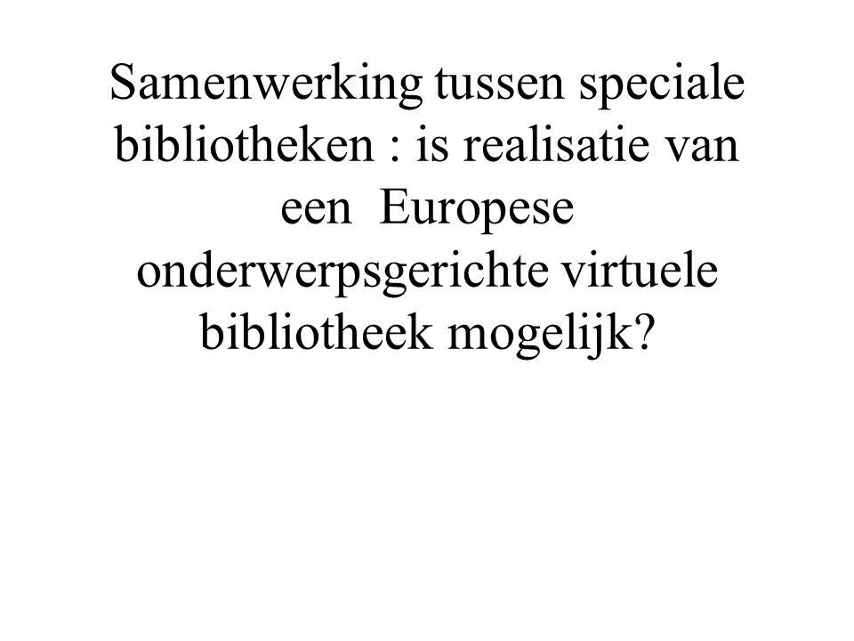 Samenwerking tussen speciale bibliotheken : is realisatie van een Europese onderwerpsgerichte virtuele bibliotheek mogelijk?
