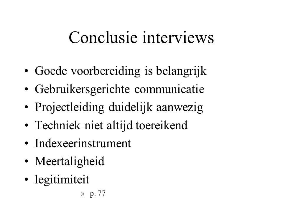 Conclusie interviews Goede voorbereiding is belangrijk Gebruikersgerichte communicatie Projectleiding duidelijk aanwezig Techniek niet altijd toereikend Indexeerinstrument Meertaligheid legitimiteit » p.