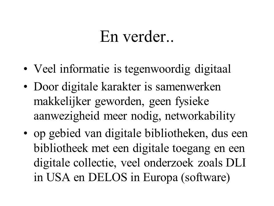 En verder.. Veel informatie is tegenwoordig digitaal Door digitale karakter is samenwerken makkelijker geworden, geen fysieke aanwezigheid meer nodig,