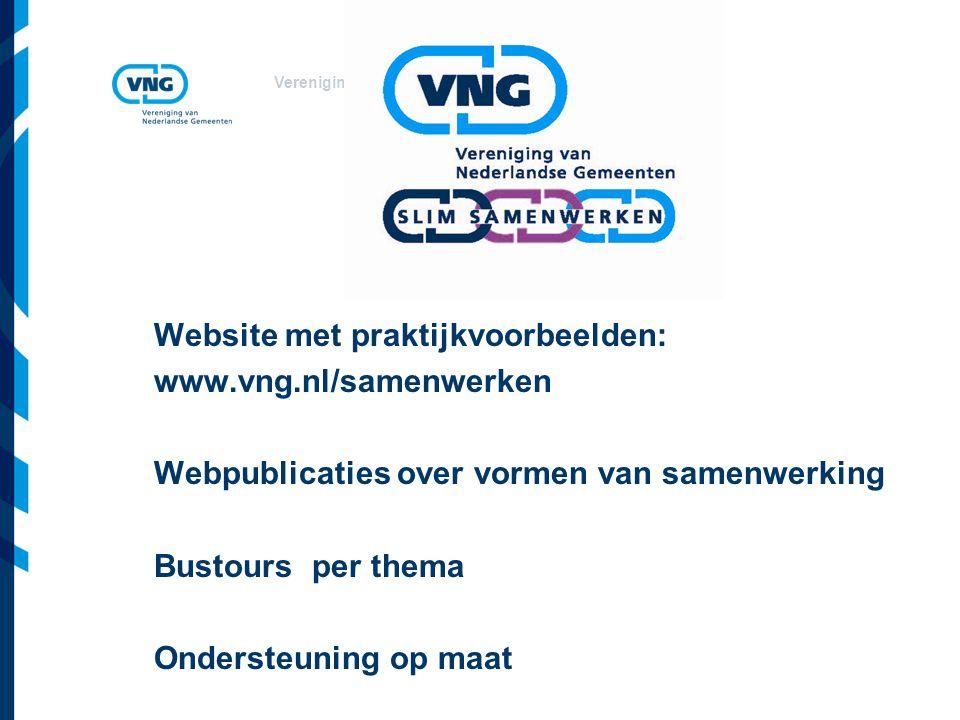 Vereniging van Nederlandse Gemeenten Website met praktijkvoorbeelden: www.vng.nl/samenwerken Webpublicaties over vormen van samenwerking Bustours per thema Ondersteuning op maat