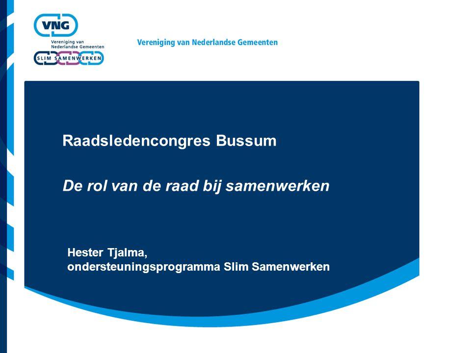 Raadsledencongres Bussum De rol van de raad bij samenwerken Hester Tjalma, ondersteuningsprogramma Slim Samenwerken