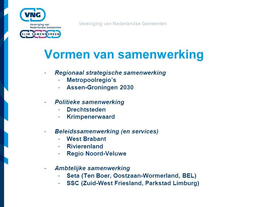 Vereniging van Nederlandse Gemeenten Vormen van samenwerking -Regionaal strategische samenwerking -Metropoolregio's -Assen-Groningen 2030 -Politieke samenwerking -Drechtsteden -Krimpenerwaard -Beleidssamenwerking (en services) -West Brabant -Rivierenland -Regio Noord-Veluwe -Ambtelijke samenwerking -Seta (Ten Boer, Oostzaan-Wormerland, BEL) -SSC (Zuid-West Friesland, Parkstad Limburg)