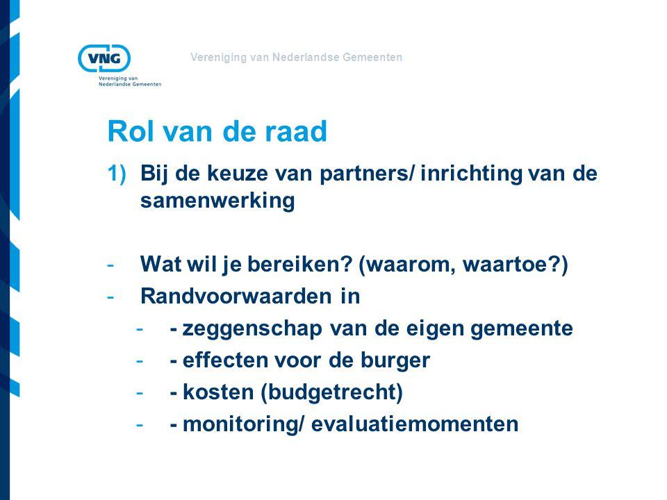 Vereniging van Nederlandse Gemeenten Rol van de raad 1)Bij de keuze van partners/ inrichting van de samenwerking -Wat wil je bereiken.