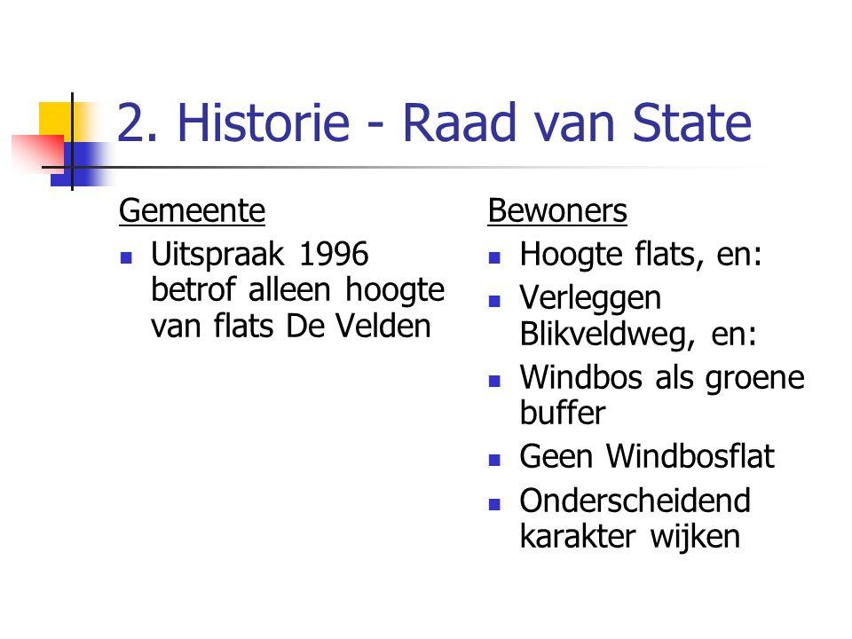 2. Historie - Raad van State Gemeente Uitspraak 1996 betrof alleen hoogte van flats De Velden Bewoners Hoogte flats, en: Verleggen Blikveldweg, en: Wi