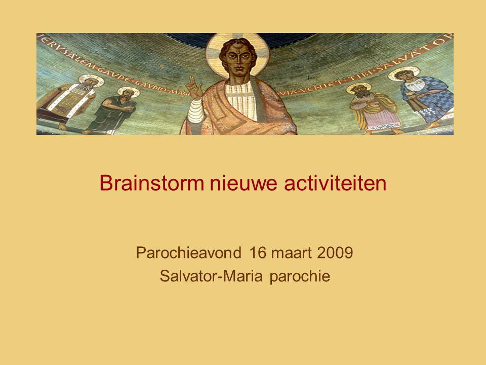 Brainstorm nieuwe activiteiten Parochieavond 16 maart 2009 Salvator-Maria parochie