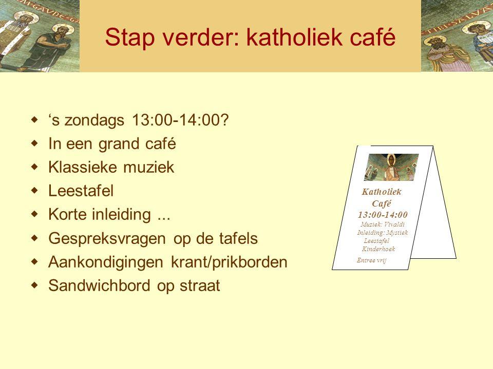 Stap verder: katholiek café  's zondags 13:00-14:00?  In een grand café  Klassieke muziek  Leestafel  Korte inleiding...  Gespreksvragen op de t