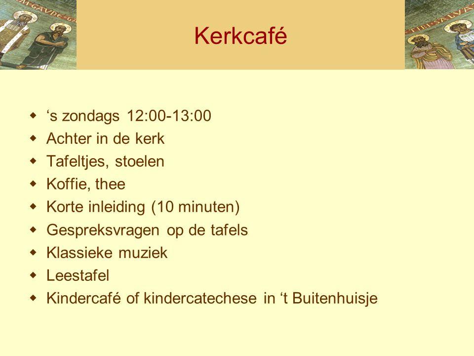Kerkcafé  's zondags 12:00-13:00  Achter in de kerk  Tafeltjes, stoelen  Koffie, thee  Korte inleiding (10 minuten)  Gespreksvragen op de tafels