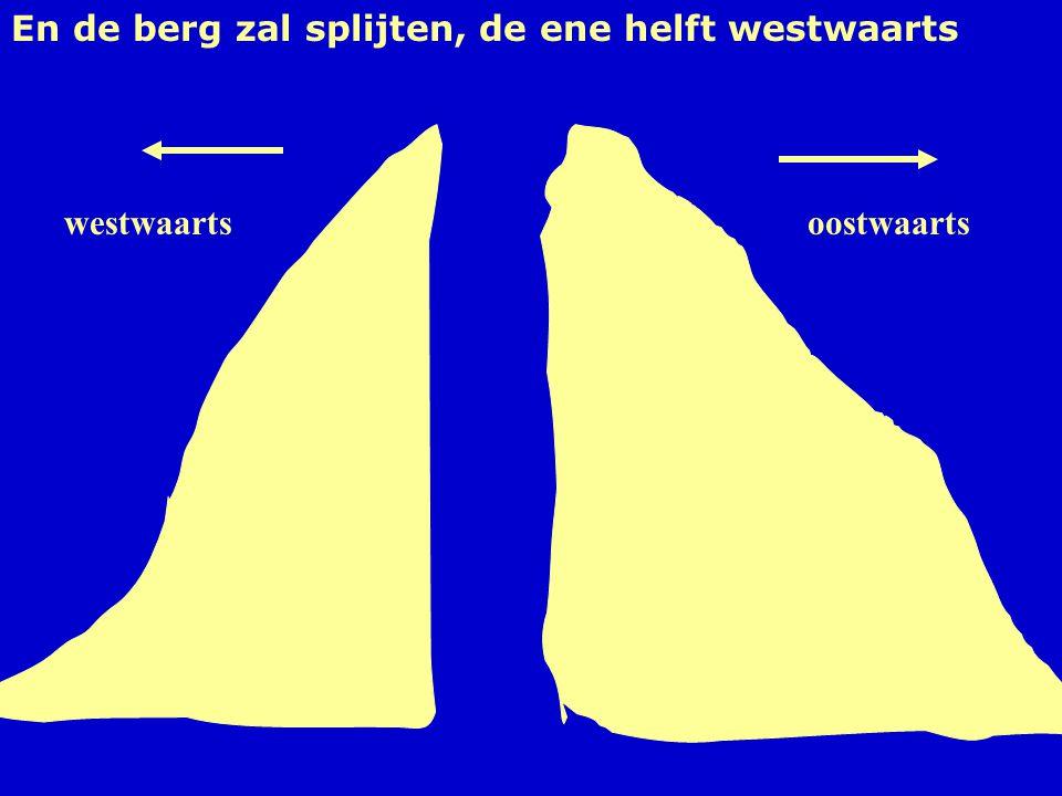 oostwaartswestwaarts En de berg zal splijten, de ene helft westwaarts