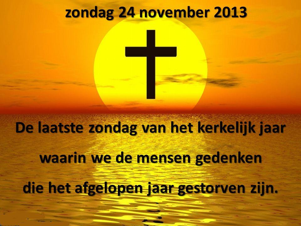 De laatste zondag van het kerkelijk jaar waarin we de mensen gedenken die het afgelopen jaar gestorven zijn.