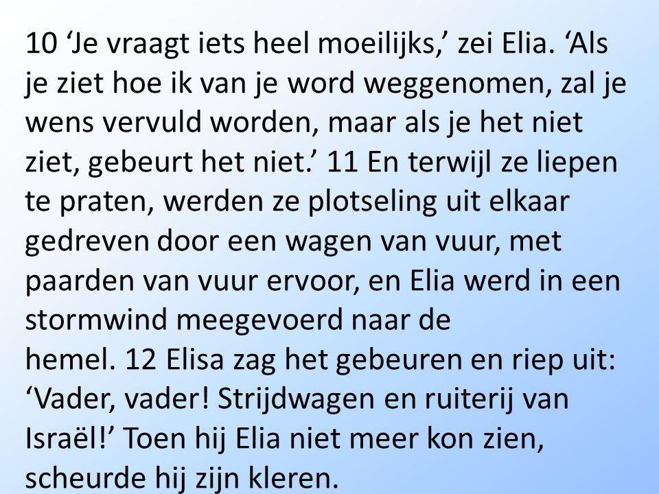 10 'Je vraagt iets heel moeilijks,' zei Elia.