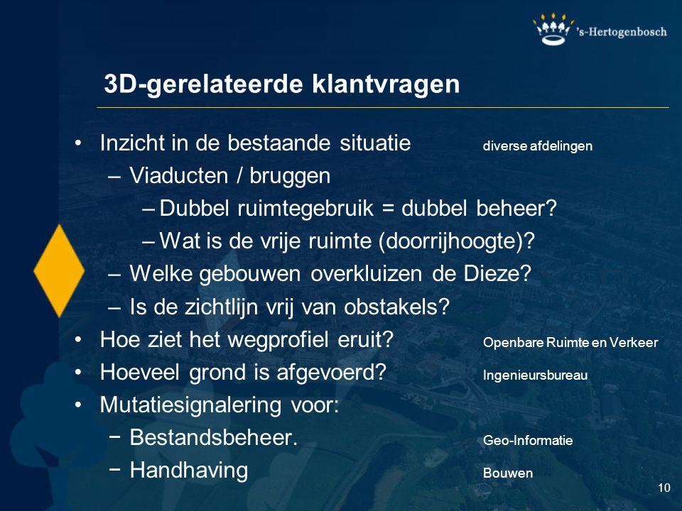 10 3D-gerelateerde klantvragen Inzicht in de bestaande situatie diverse afdelingen –Viaducten / bruggen –Dubbel ruimtegebruik = dubbel beheer.