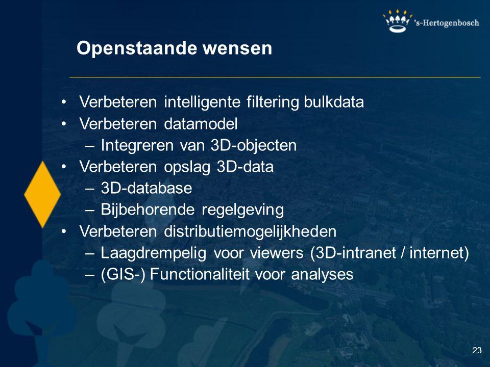 23 Openstaande wensen Verbeteren intelligente filtering bulkdata Verbeteren datamodel –Integreren van 3D-objecten Verbeteren opslag 3D-data –3D-database –Bijbehorende regelgeving Verbeteren distributiemogelijkheden –Laagdrempelig voor viewers (3D-intranet / internet) –(GIS-) Functionaliteit voor analyses
