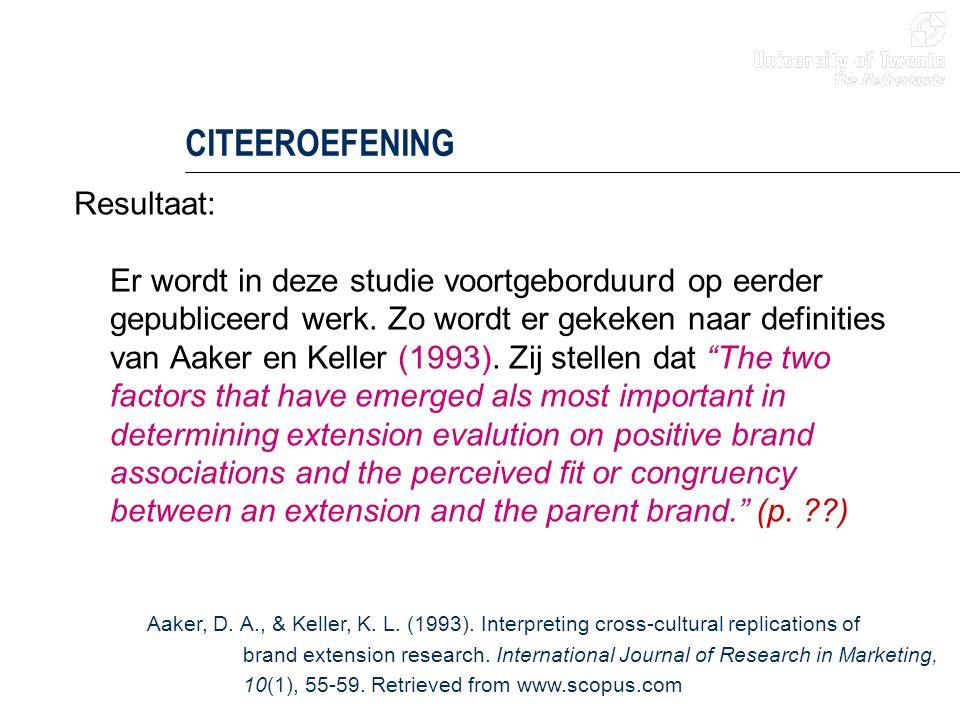 CITEEROEFENING Resultaat: Er wordt in deze studie voortgeborduurd op eerder gepubliceerd werk. Zo wordt er gekeken naar definities van Aaker en Keller