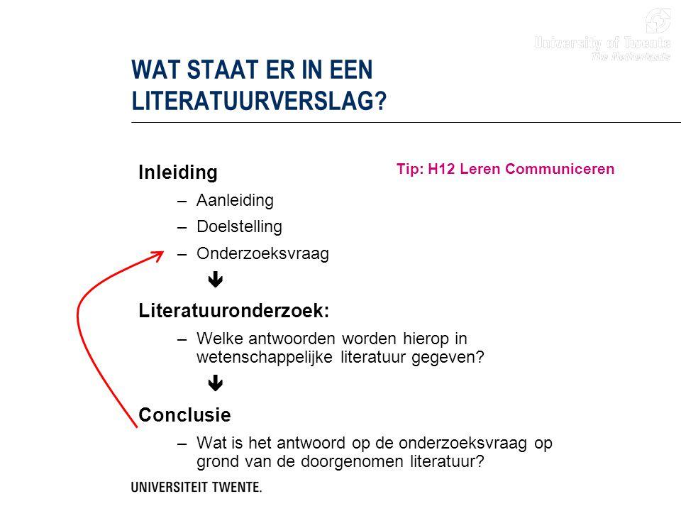 WAT STAAT ER IN EEN LITERATUURVERSLAG? Inleiding –Aanleiding –Doelstelling –Onderzoeksvraag  Literatuuronderzoek: –Welke antwoorden worden hierop in