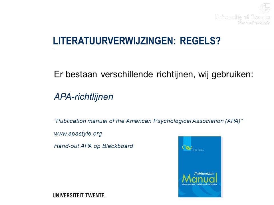 """Er bestaan verschillende richtijnen, wij gebruiken: APA-richtlijnen """"Publication manual of the American Psychological Association (APA)"""" www.apastyle."""