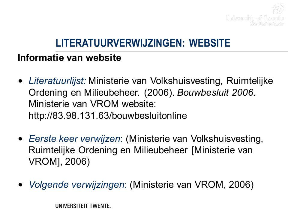 LITERATUURVERWIJZINGEN: WEBSITE Informatie van website Literatuurlijst: Ministerie van Volkshuisvesting, Ruimtelijke Ordening en Milieubeheer. (2006).