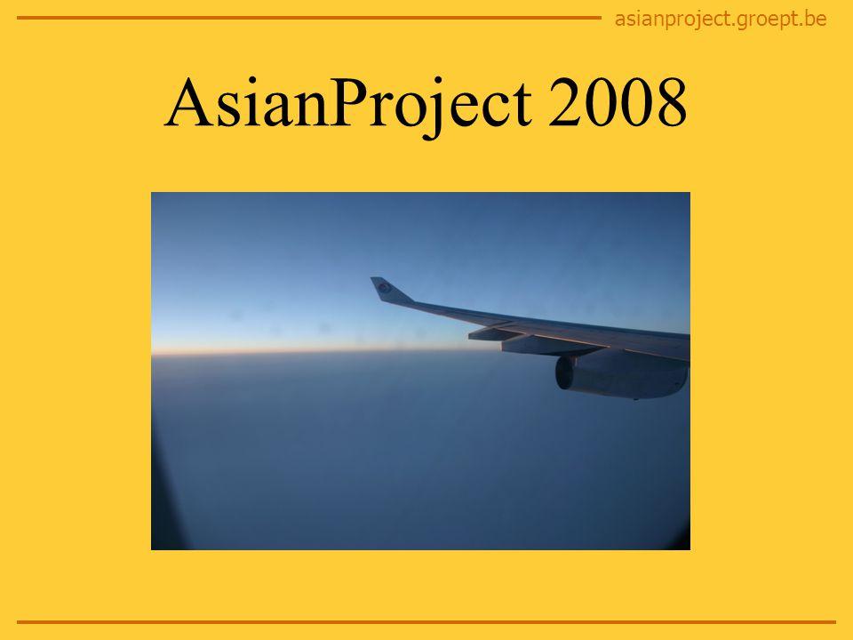 asianproject.groept.be Praktische regelingen Wanneer: 14/15 maart tot 30/31 maart 08 Documenten: paspoort!.