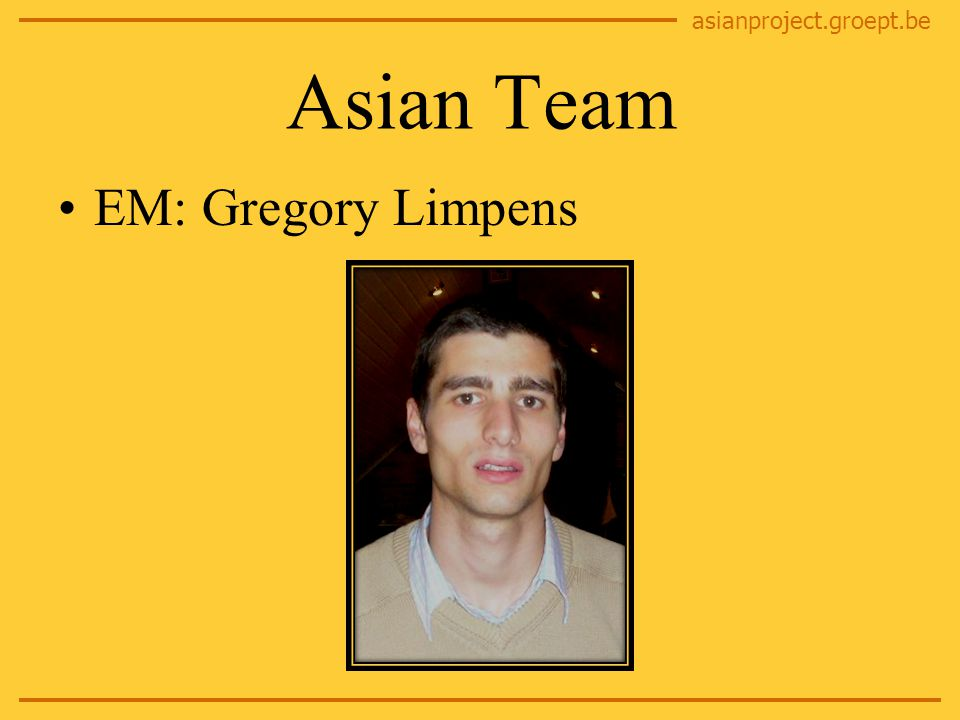 asianproject.groept.be Asian Team EM: Gregory Limpens