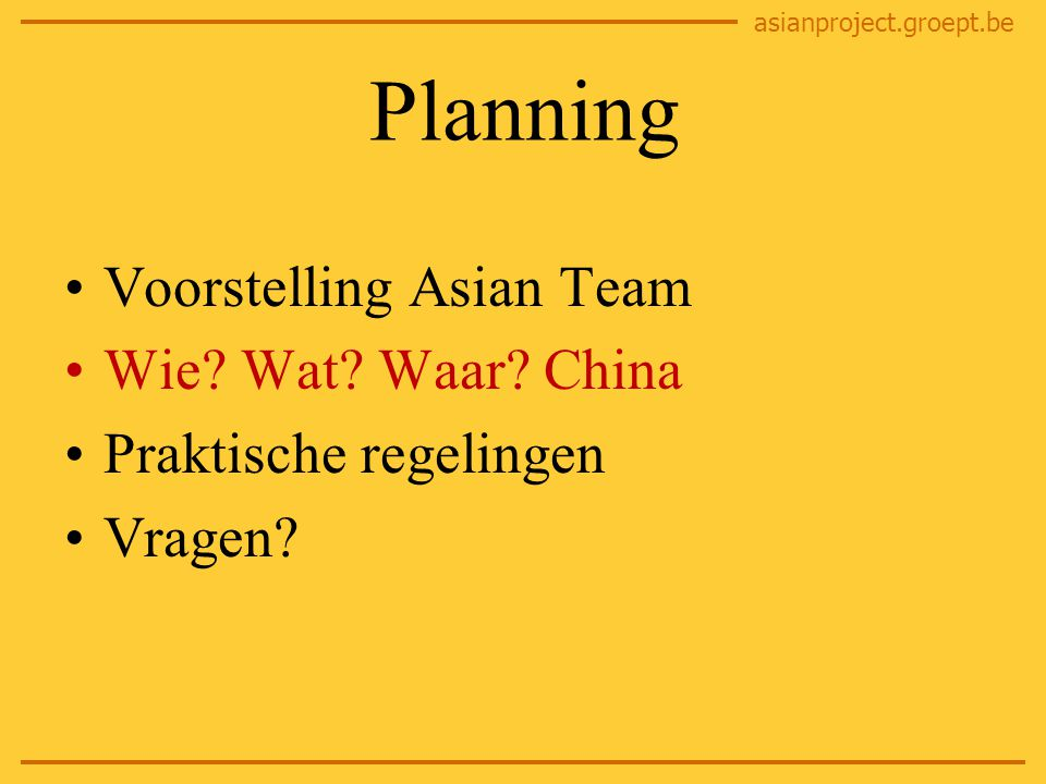 asianproject.groept.be Planning Voorstelling Asian Team Wie.