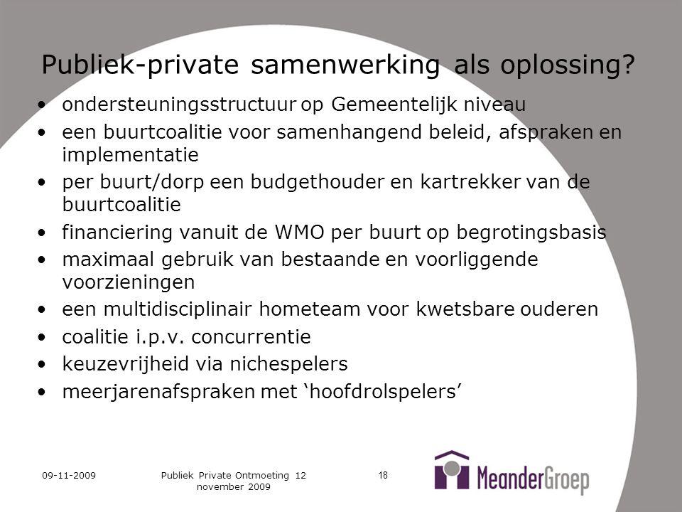 09-11-2009Publiek Private Ontmoeting 12 november 2009 18 Publiek-private samenwerking als oplossing.