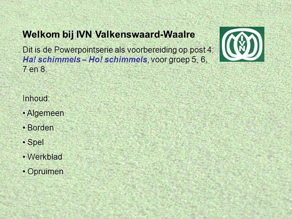 Welkom bij IVN Valkenswaard-Waalre Dit is de Powerpointserie als voorbereiding op post 4: Ha! schimmels – Ho! schimmels, voor groep 5, 6, 7 en 8. Inho