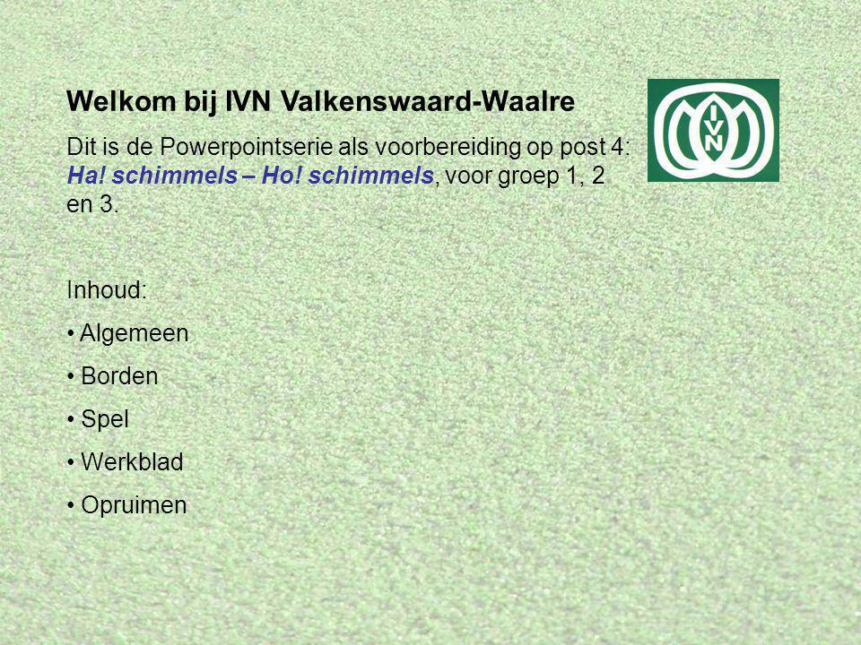 Welkom bij IVN Valkenswaard-Waalre Dit is de Powerpointserie als voorbereiding op post 4: Ha! schimmels – Ho! schimmels, voor groep 1, 2 en 3. Inhoud: