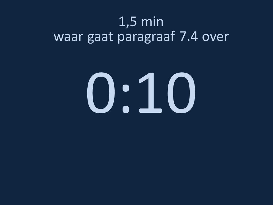 1,5 min waar gaat paragraaf 7.4 over 0:10