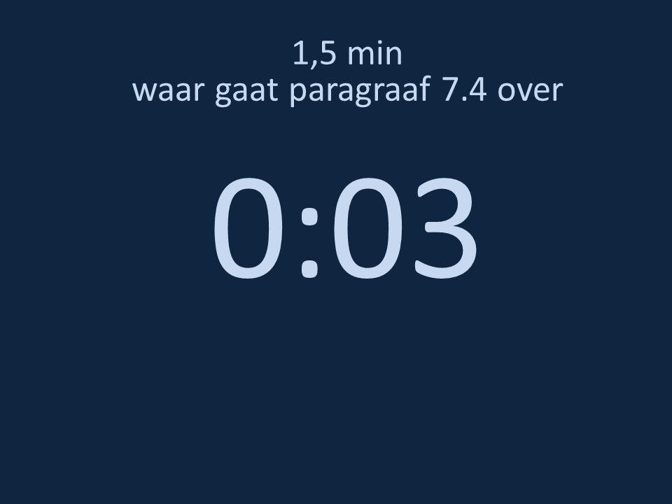 1,5 min waar gaat paragraaf 7.4 over 0:03